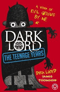 Dark Lord 1: The Teenage Years by Jamie Thomson. 13-year-old schoolboy, Dirk Lloyd, has a dark secret - he is the earthly incarnation of a Dark Lord, supreme ruler of the Darklands and leader of great armies of orcs and warriors, intent on destruction and bloody devastation. Following a colossal final battle between the forces of good and evil, the Dark Lord was defeated and hurled by his arch-foe's spells into the Pit of Uttermost Despair.