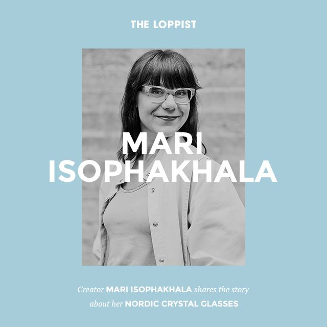 Recently awarded as Finland's Young Designer Of The Year 2013, Mari Isophakala Shares The Story Behind Her Handmade Nordic Crystal Glasses.