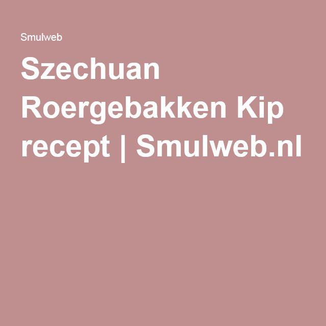 Szechuan Roergebakken Kip recept   Smulweb.nl
