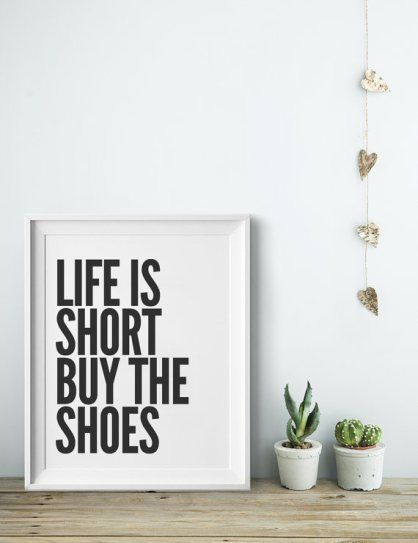 LIFE IS TOO SHORT, BUY THE SHOES PRINT -- 20 Home Decor Accents That Any Minimalist Will Love | StyleCaster