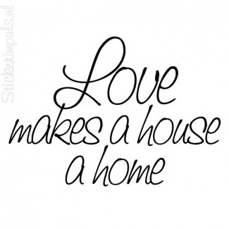 Loves makes a house a home
