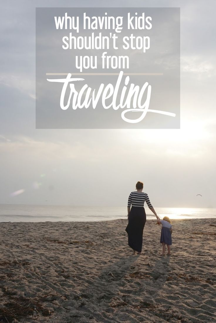 Why Having Kids Shouldn't Stop You From Traveling | CosmosMariners.com