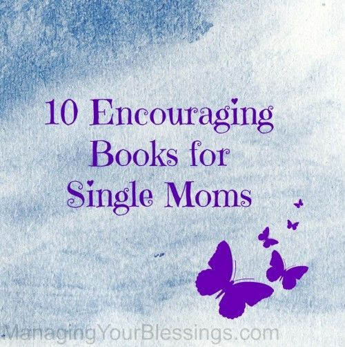 10 Encouraging Books For Single Moms :: ManagingYourBlessings.com Single Mom Quotes #mom #motherhood