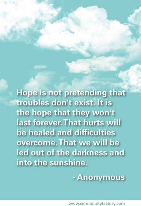hope is not pretending that troubles dont exist it is the hope that they wont last forever favorite quotes pinterest grief