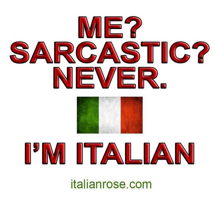 Funny Italian ~ Me? Sarcastic? Never. I'm Italian