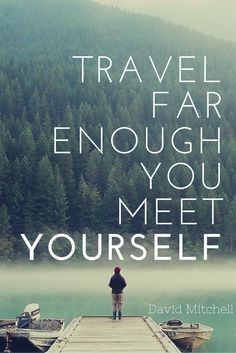 """Travel Far Enough You Meet Yourself"" - David Mitchell quote"