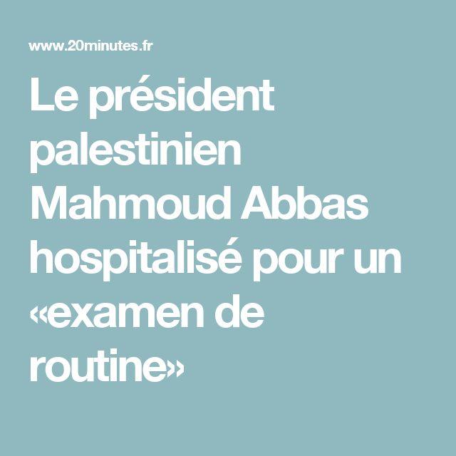 Le président palestinien Mahmoud Abbas hospitalisé pour un «examen de routine»