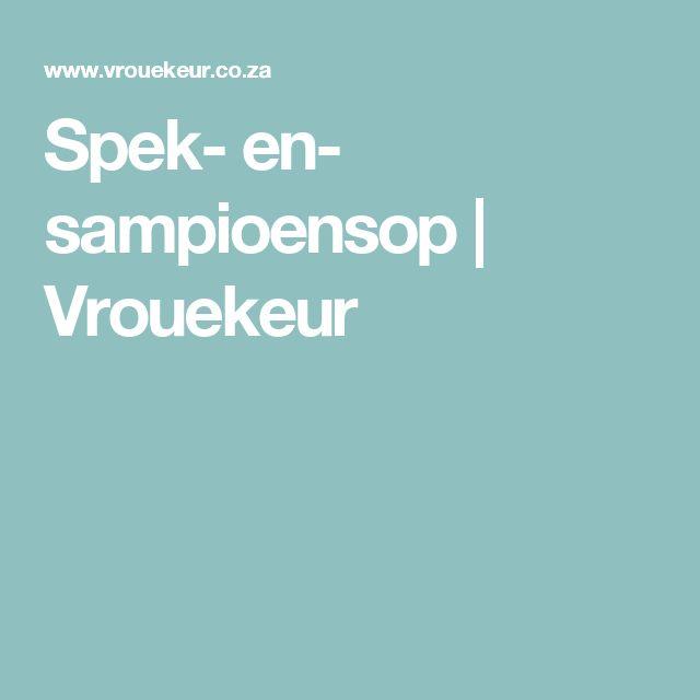 Spek- en- sampioensop | Vrouekeur