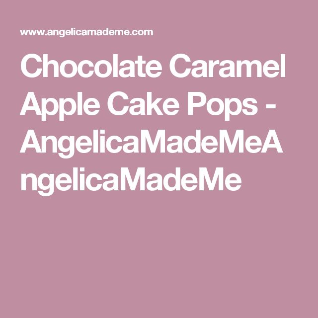 Chocolate Caramel Apple Cake Pops - AngelicaMadeMeAngelicaMadeMe