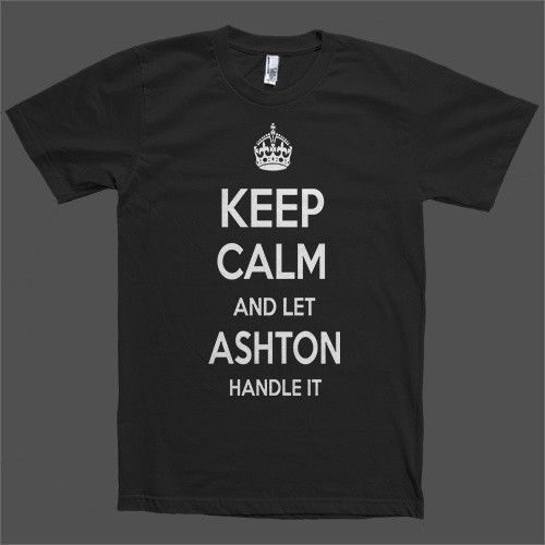 Keep Calm and let Ashton Handle it Personalized Name T-Shirt