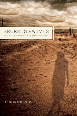 Secrets and Wives: The Hidden World of Mormon Polygamy I really enjoyed this book and it was very informative and entertaining