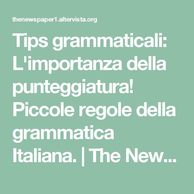 Tips grammaticali: L'importanza della punteggiatura! Piccole regole della grammatica Italiana.   The NewsPaper