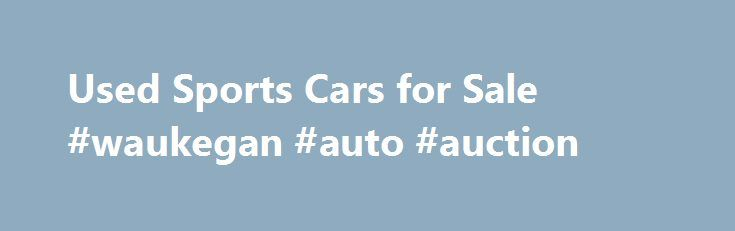 Used Sports Cars for Sale #waukegan #auto #auction http://auto-car.remmont.com/used-sports-cars-for-sale-waukegan-auto-auction/  #sports cars for sale # 6,350 Used Sports Cars for Sale Sports Cars […]