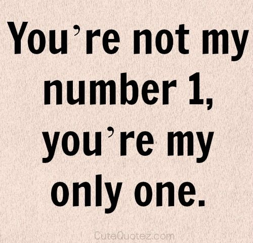 Always & forever my ONLY one!!!  I will love you throughout eternity and beyond!!