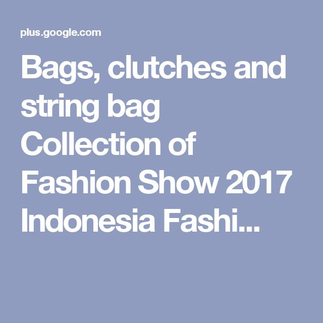 Bags, clutches and string bag Collection of Fashion Show 2017 Indonesia Fashi...