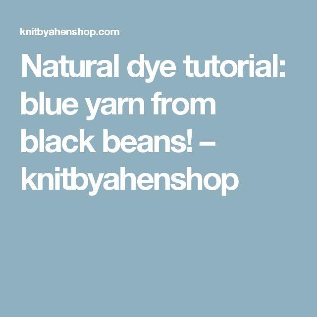 Natural dye tutorial: blue yarn from black beans! – knitbyahenshop