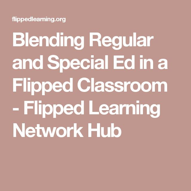 Blending Regular and Special Ed in a Flipped Classroom - Flipped Learning Network Hub