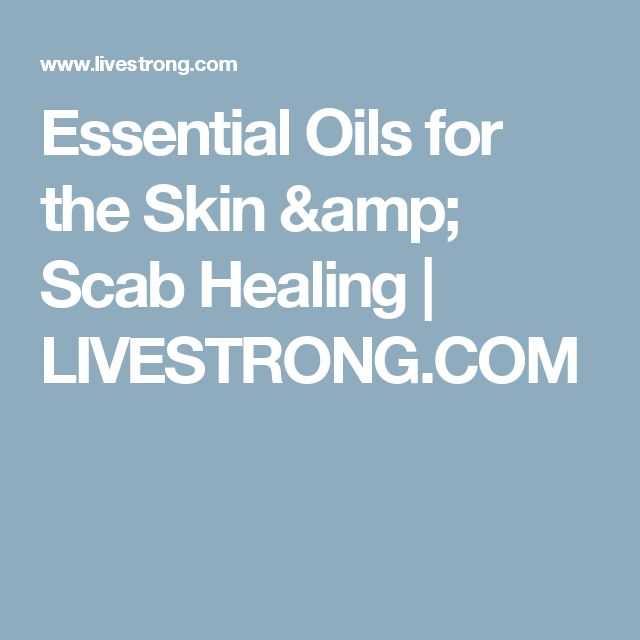 Essential Oils for the Skin & Scab Healing | LIVESTRONG.COM