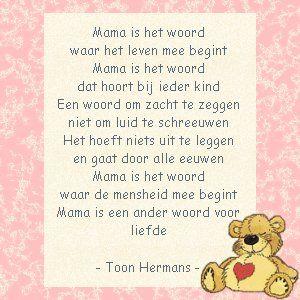 gedicht mama van Toon Hermans En het woord dat mij het meest lief is, dat ik het allerliefste ben. Dank jullie jongens dat ik jullie mama mag zijn. Dikke knuffel en mams