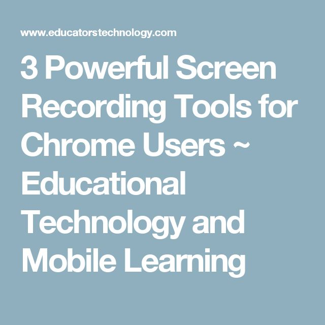 3 Powerful Screen Recording Tools for Chrome Users ~ Educational Technology and Mobile Learning