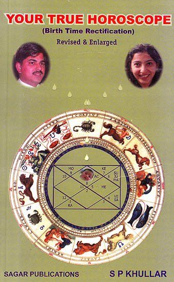 Your True Horoscope (Birth Time Rectification) Revised and Enlarged by S. P. Khullar