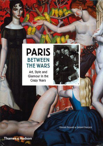 Paris between the wars : art, style and glamour in the crazy years / Vincent Bouvet & Gérard Durozoi
