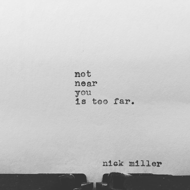 not near you is too far.
