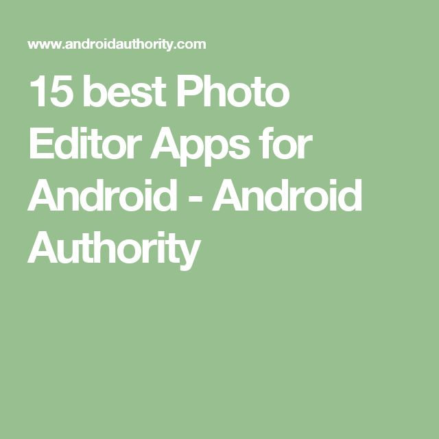 15 best Photo Editor Apps for Android - Android Authority