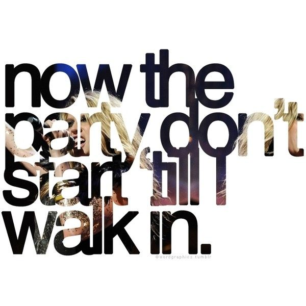 "Tik Tok by Ke$ha. Lyrics: ""Now the party don't start 'till I walk in.""♫ #Music #Songs #Quotes"