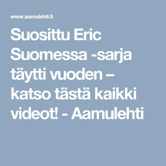 Suosittu Eric Suomessa -sarja täytti vuoden – katso tästä kaikki videot! - Aamulehti