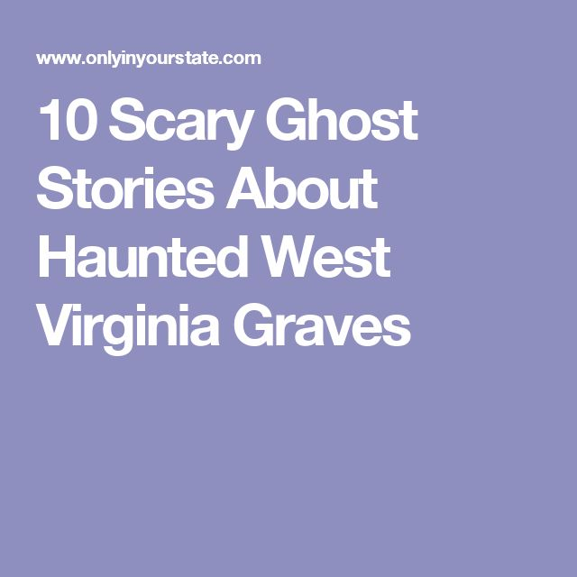 10 Scary Ghost Stories About Haunted West Virginia Graves