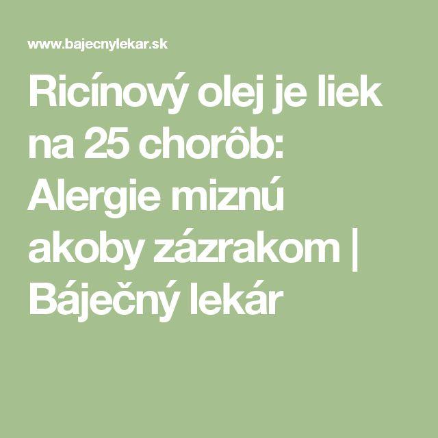Ricínový olej je liek na 25 chorôb: Alergie miznú akoby zázrakom   Báječný lekár
