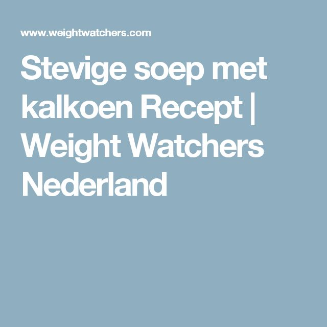 Stevige soep met kalkoen Recept | Weight Watchers Nederland