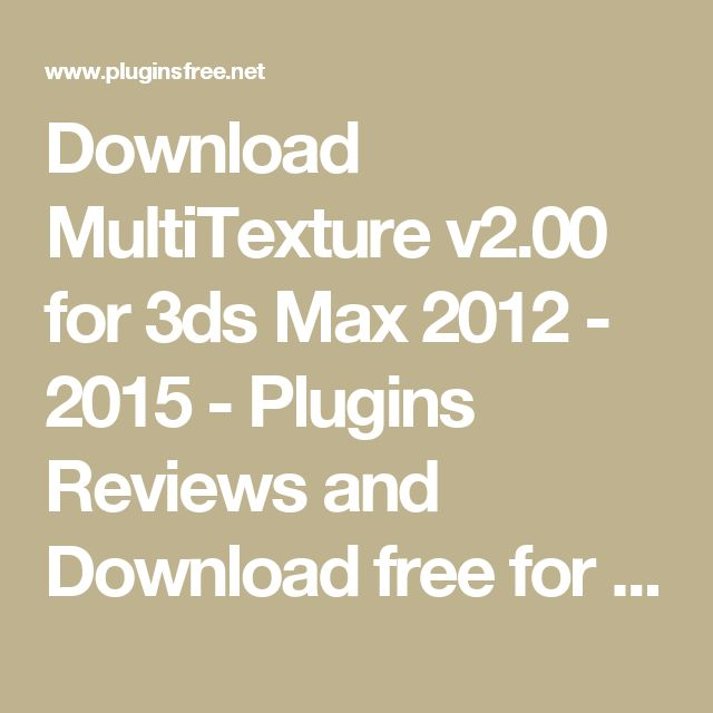Download MultiTexture v2.00 for 3ds Max 2012 - 2015 - Plugins Reviews and Download free for CG Softwares