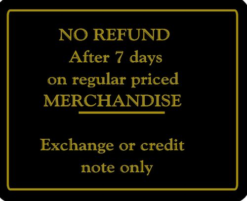 "NO REFUND After 7 days on regular Priced MERCHANDISE - Exchange or credit note only"""" Store Signage - 7"""" x 5 1/2""""H"