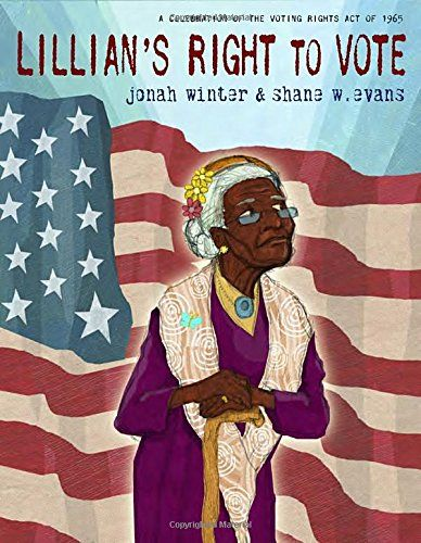 Lillian's Right to Vote: A Celebration of the Voting Rights Act of 1965 - MAIN Juvenile PZ7.W7552 Lil 2015 - check availability @ https://library.ashland.edu/search/i?SEARCH=9780385390286