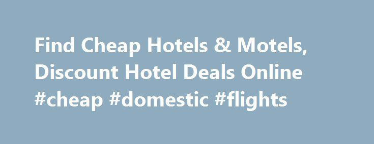 Find Cheap Hotels & Motels, Discount Hotel Deals Online #cheap #domestic #flights http://cheap.remmont.com/find-cheap-hotels-motels-discount-hotel-deals-online-cheap-domestic-flights/  #find cheap hotels # Introducing Red Roof PLUS+ Red Roof PLUS+ includes a new Premium room type, welcoming red canopies at select properties that project the brand s signature color, enhanced LED lighting, attractive landscaping and outside signage indicating it s a Red Roof PLUS+ property. Red Roof PLUS…