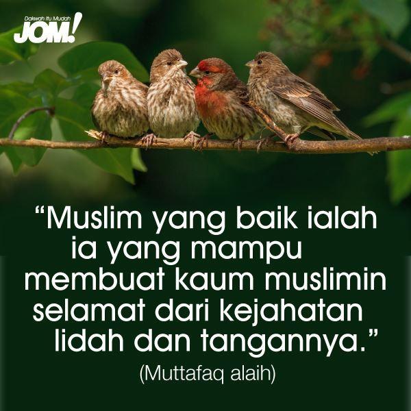 """""""Muslim yang baik ialah yang mampu membuat kaum muslimin selamat dari kejahatan lidah dan tangannya."""" (Muttafaq alaih)"""
