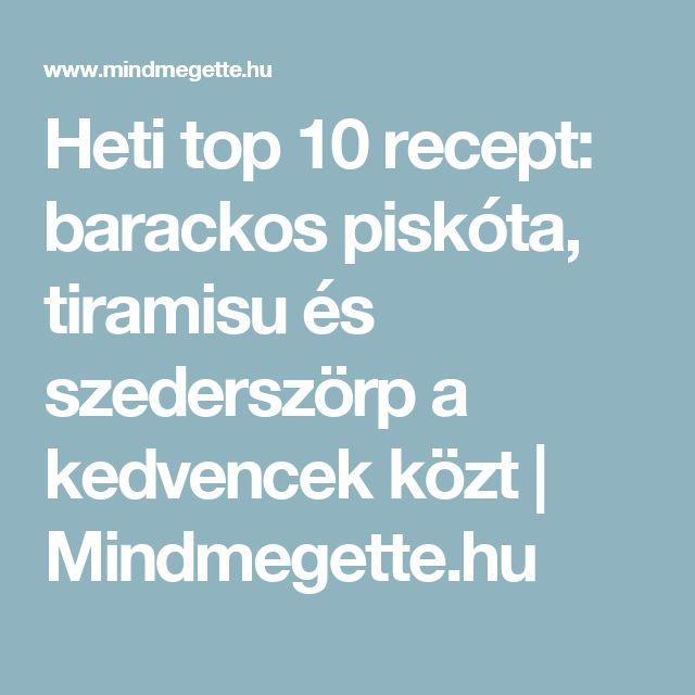 Heti top 10 recept: barackos piskóta, tiramisu és szederszörp a kedvencek közt | Mindmegette.hu
