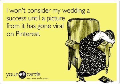 #someecards: Someecards Hahahahaha, Someecards Wedding, Viral Wedding, Dream, Someecards Hilarious, Wedding Humor, Truth, Funny Weddings, Love Weddingstuff