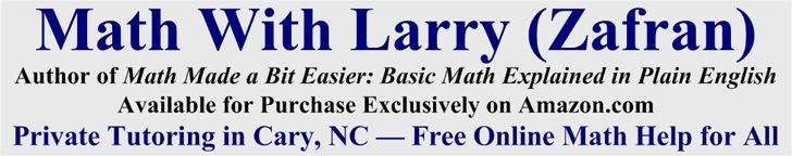 Math with Larry - Free Online Math Help, Tutoring in Cary/Raleigh, NC FREE ONLINE Math Lessons --- 150 Lessons http://www.mathwithlarry.com/freemathlessons/free-math-lessons.htm