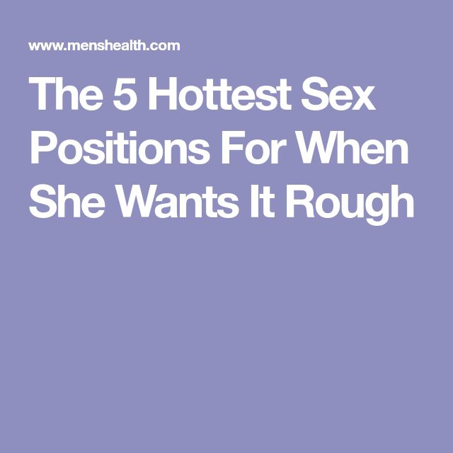 The 5 Hottest Sex Positions For When She Wants It Rough