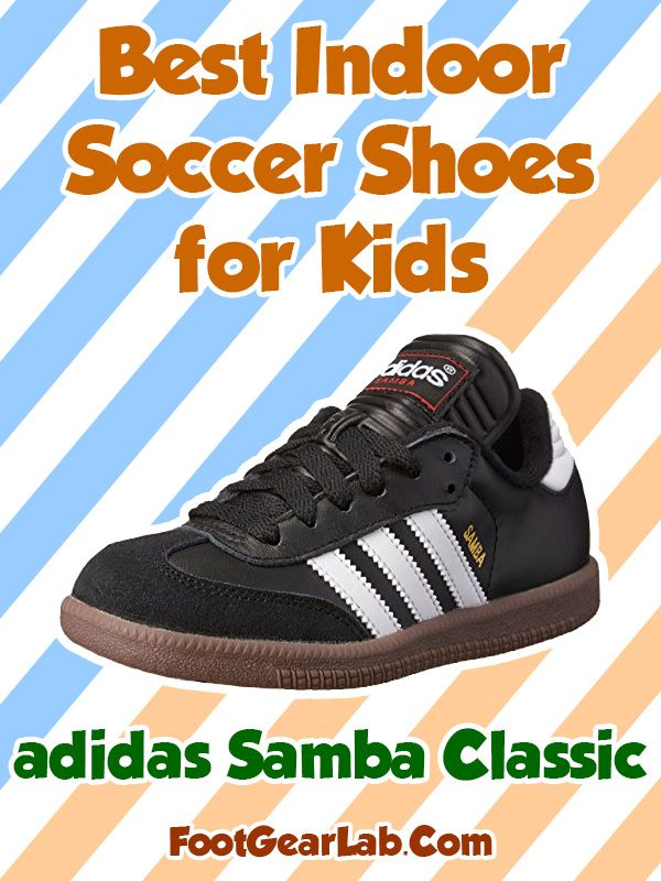 adidas Samba Classic - Best Indoor Soccer Shoes for Kids - @footgearlab