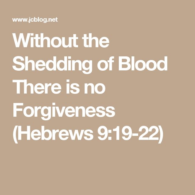 Without the Shedding of Blood There is no Forgiveness (Hebrews 9:19-22)