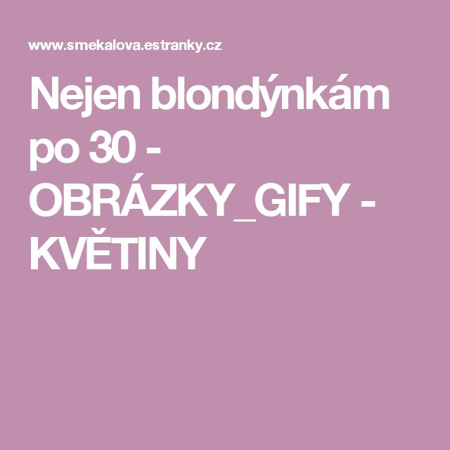Nejen blondýnkám po 30  - OBRÁZKY_GIFY - KVĚTINY