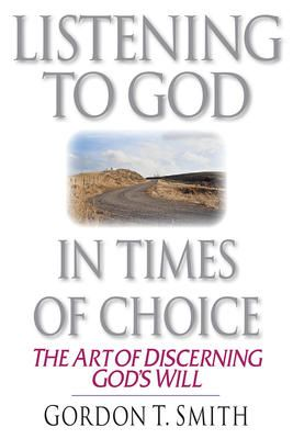 Listening to God in Times of Choice - Gordon T Smith