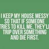 I keep my house messy