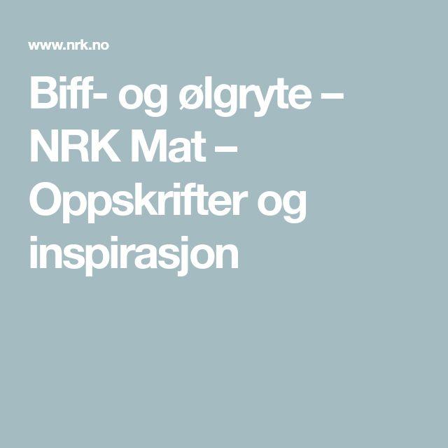 Biff- og ølgryte – NRK Mat – Oppskrifter og inspirasjon