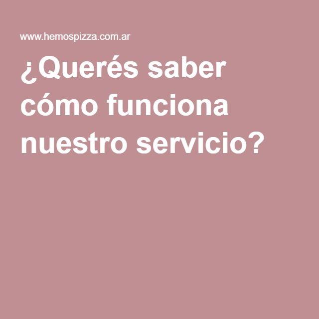 ¿Querés saber cómo funciona nuestro servicio?