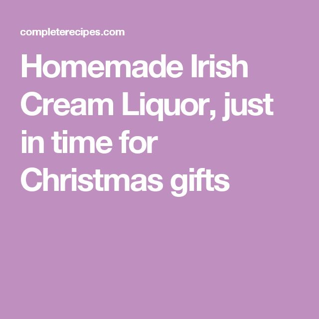 Homemade Irish Cream Liquor, just in time for Christmas gifts